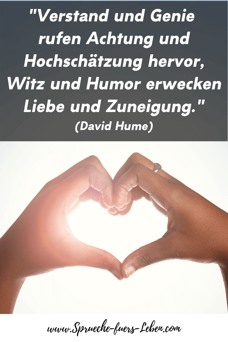 """""""Verstand und Genie rufen Achtung und Hochschätzung hervor, Witz und Humor erwecken Liebe und Zuneigung."""" (David Hume)"""