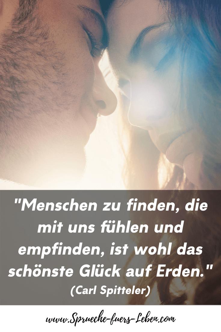 """""""Menschen zu finden, die mit uns fühlen und empfinden, ist wohl das schönste Glück auf Erden."""" (Carl Spitteler)"""