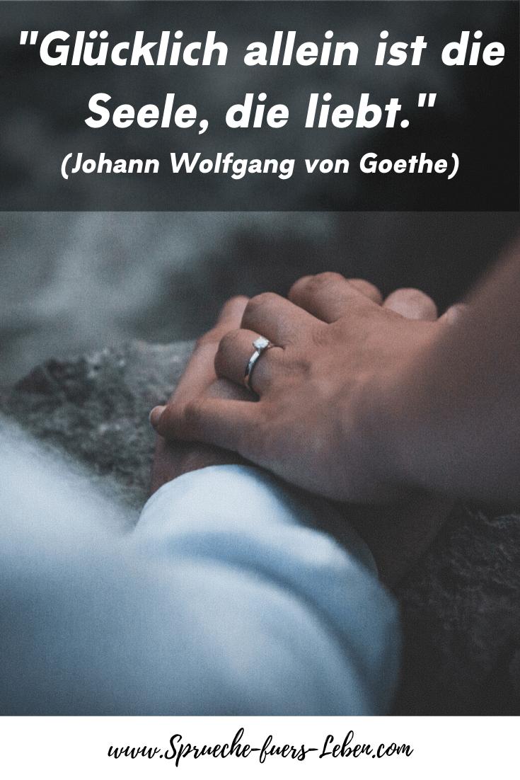 """""""Glücklich allein ist die Seele, die liebt."""" (Johann Wolfgang von Goethe)"""