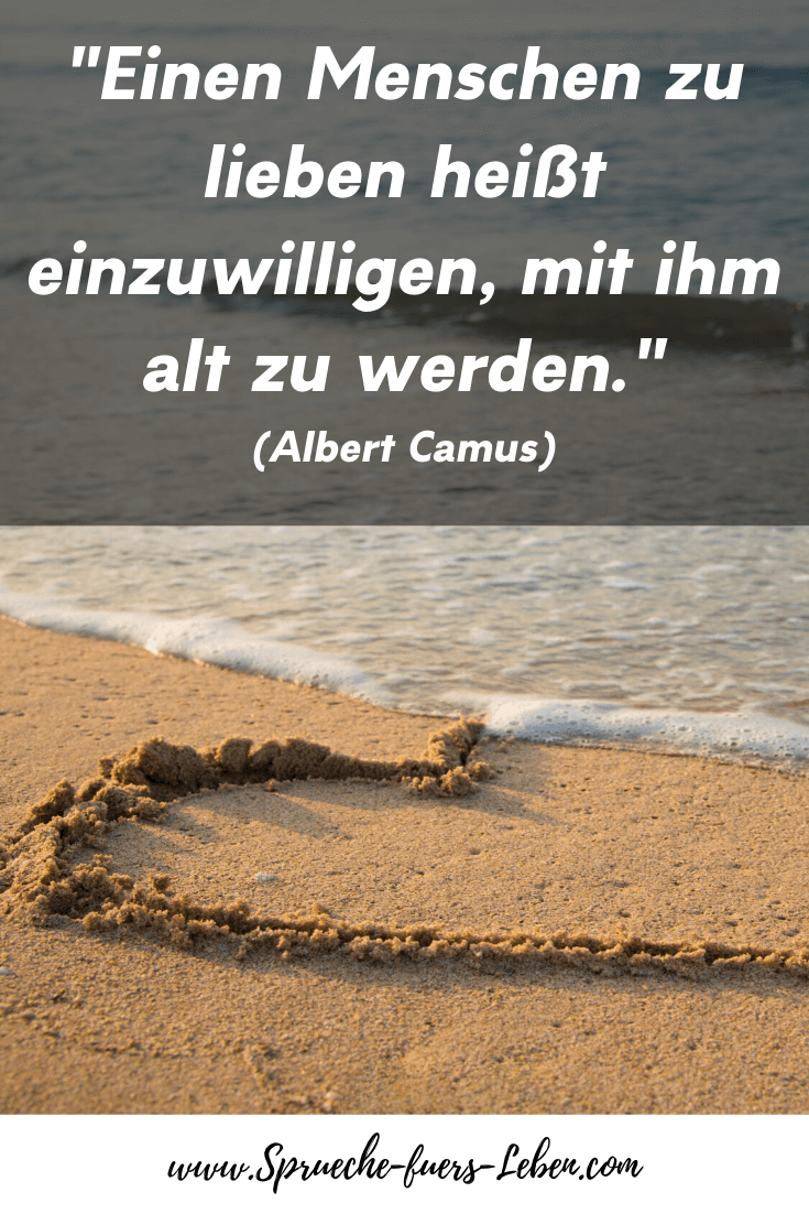"""""""Einen Menschen zu lieben heißt einzuwilligen, mit ihm alt zu werden."""" (Albert Camus)"""