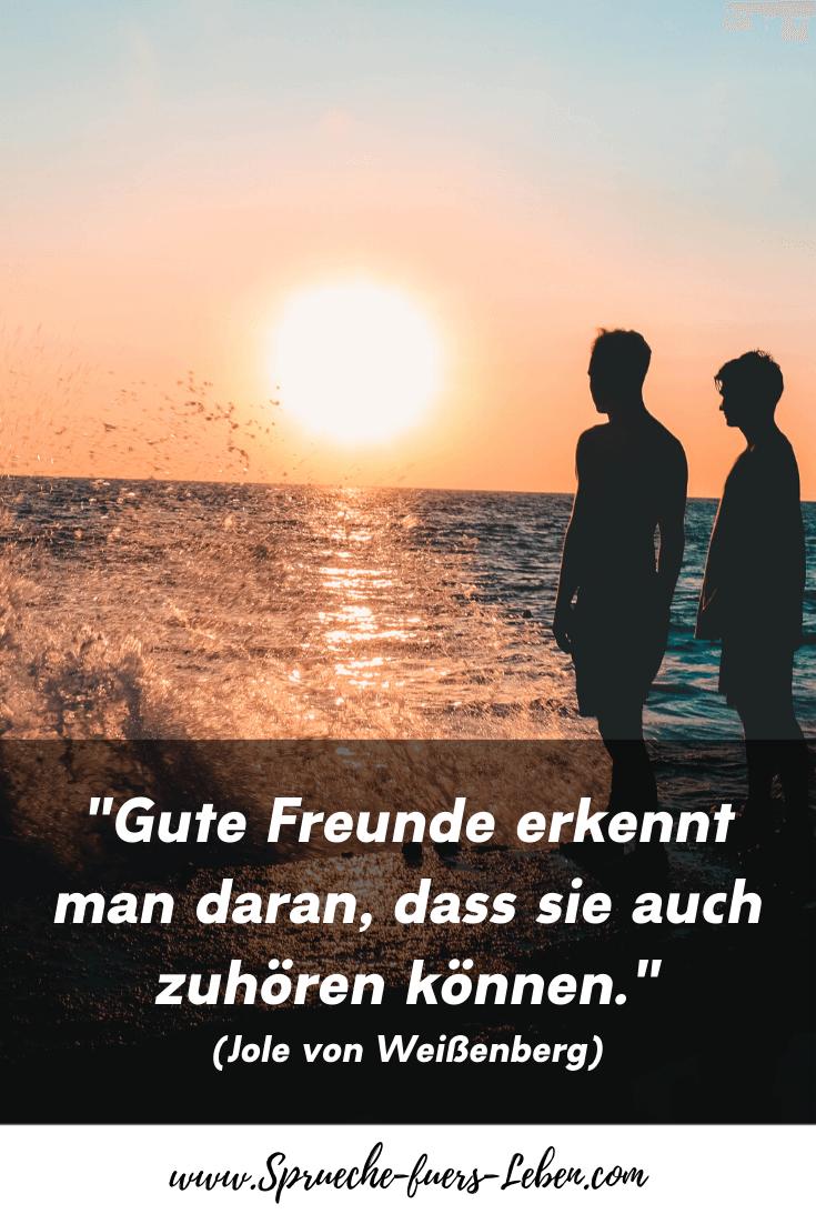 """""""Gute Freunde erkennt man daran, dass sie auch zuhören können."""" (Jole von Weißenberg)"""