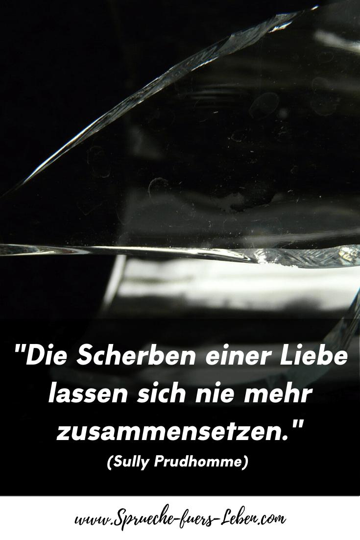 """""""Die Scherben einer Liebe lassen sich nie mehr zusammensetzen."""" (Sully Prudhomme)"""