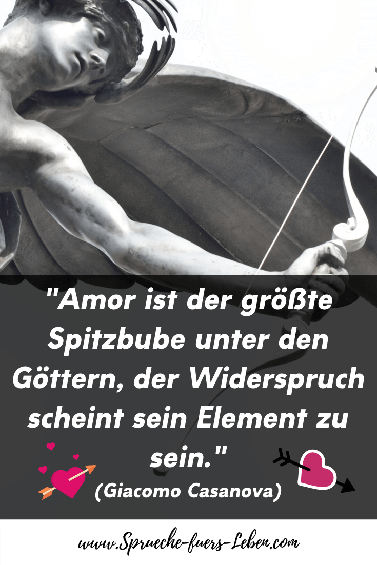 """""""Amor ist der größte Spitzbube unter den Göttern, der Widerspruch scheint sein Element zu sein."""" (Giacomo Casanova)"""