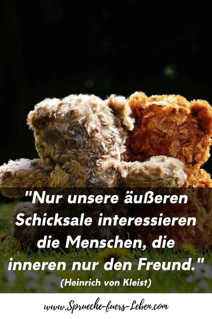 """""""Nur unsere äußeren Schicksale interessieren die Menschen, die inneren nur den Freund."""" (Heinrich von Kleist)"""