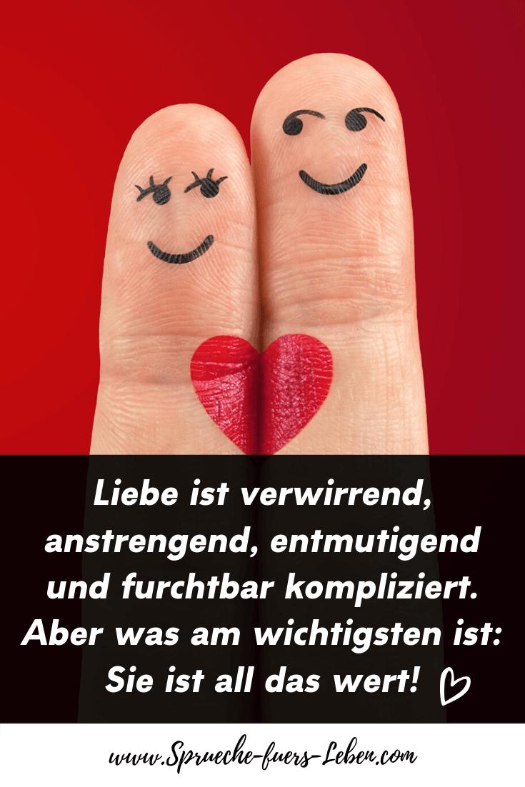 Liebe ist verwirrend, anstrengend, entmutigend und furchtbar kompliziert. Aber was am wichtigsten ist; Sie ist all das wert!