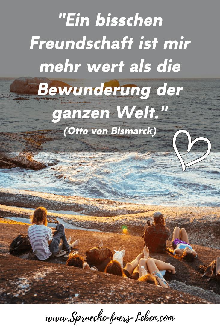 """""""Ein bisschen Freundschaft ist mir mehr wert als die Bewunderung der ganzen Welt."""" (Otto von Bismarck)"""