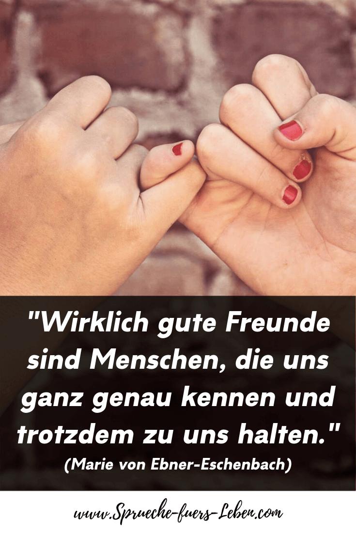 """""""Wirklich gute Freunde sind Menschen, die uns ganz genau kennen und trotzdem zu uns halten."""" (Marie von Ebner-Eschenbach)"""