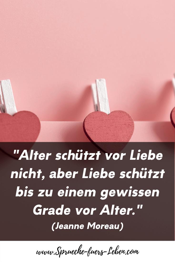 """""""Alter schützt vor Liebe nicht, aber Liebe schützt bis zu einem gewissen Grade vor Alter."""" (Jeanne Moreau)"""