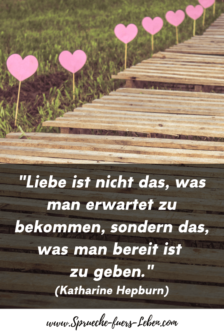 """""""Liebe ist nicht das, was man erwartet zu bekommen, sondern das, was man bereit ist zu geben."""" (Katharine Hepburn)"""