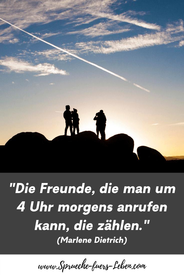 """""""Die Freunde, die man um 4 morgens anrufen kann, die zählen."""" (Marlene Dietrich)"""