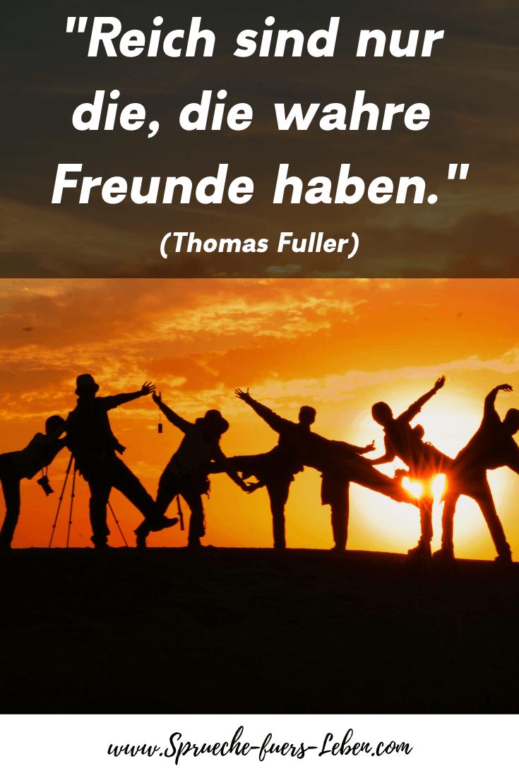 """""""Reich sind nur die, die wahre Freunde haben."""" (Thomas Fuller)"""