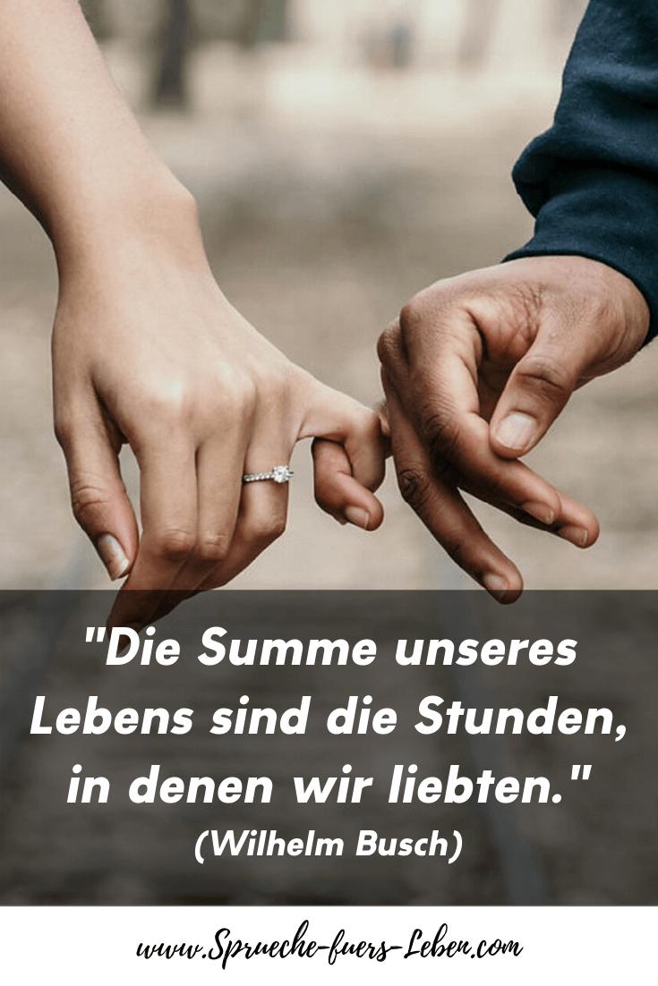 """""""Die Summe unsere Lebens sind die Stunden, in denen wir liebten."""" (Wilhelm Busch)"""