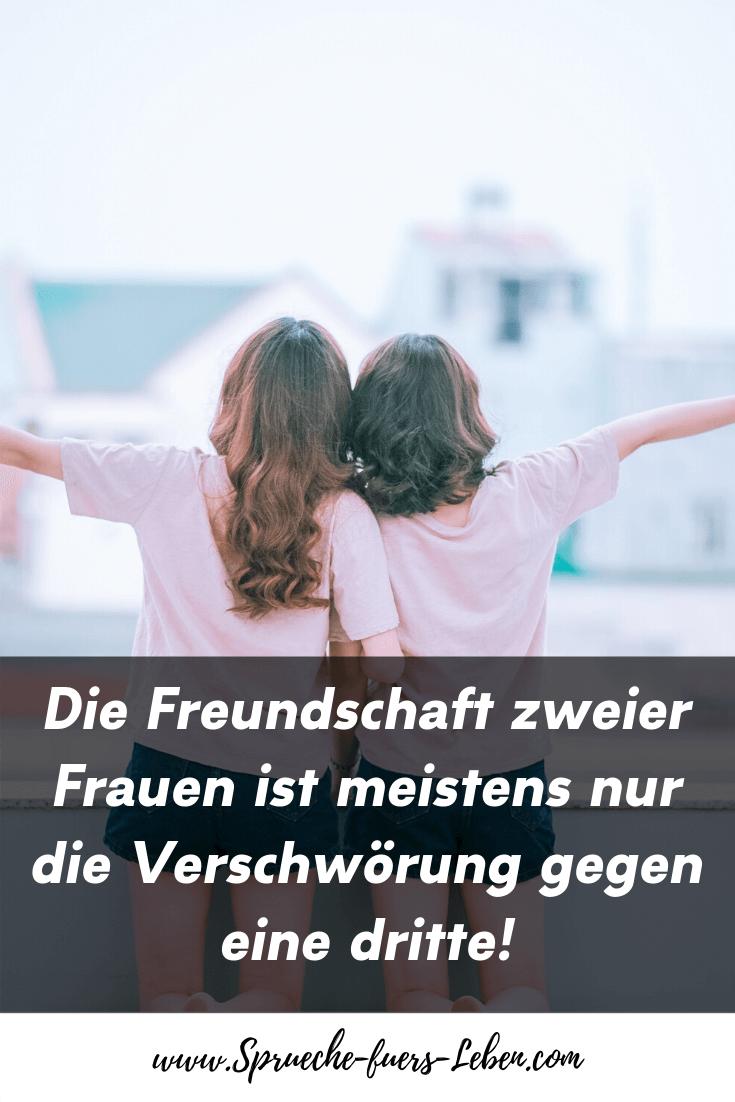 Die Freundschaft zweier Frauen ist meistens nur die Verschwörung gegen eine dritte!