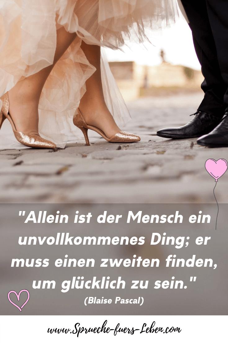"""""""Allein ist der Mensch ein unvollkommenes Ding; er muss einen zweiten finden, um glücklich zu sein."""" (Blaise Pascal)"""