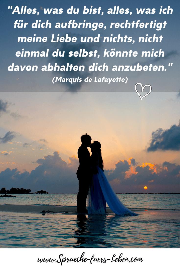 """""""Alles, was du bist, alles, was ich für dich aufbringe, rechtfertigt meine Liebe und nichts, nicht einmal du selbst, könnte mich davon abhalten dich anzubeten."""" (Marquis de Lafayette)"""