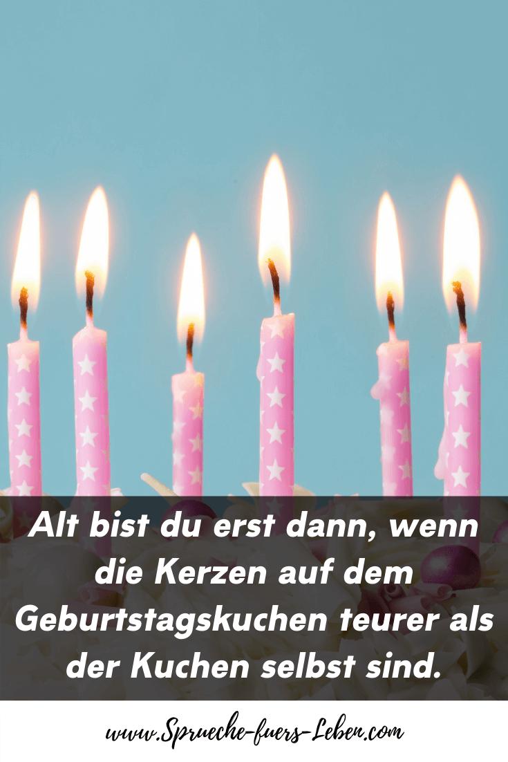 Alt bist du erst dann, wenn die Kerzen auf dem Geburtstagskuchen teurer als der Kuchen selbst sind.