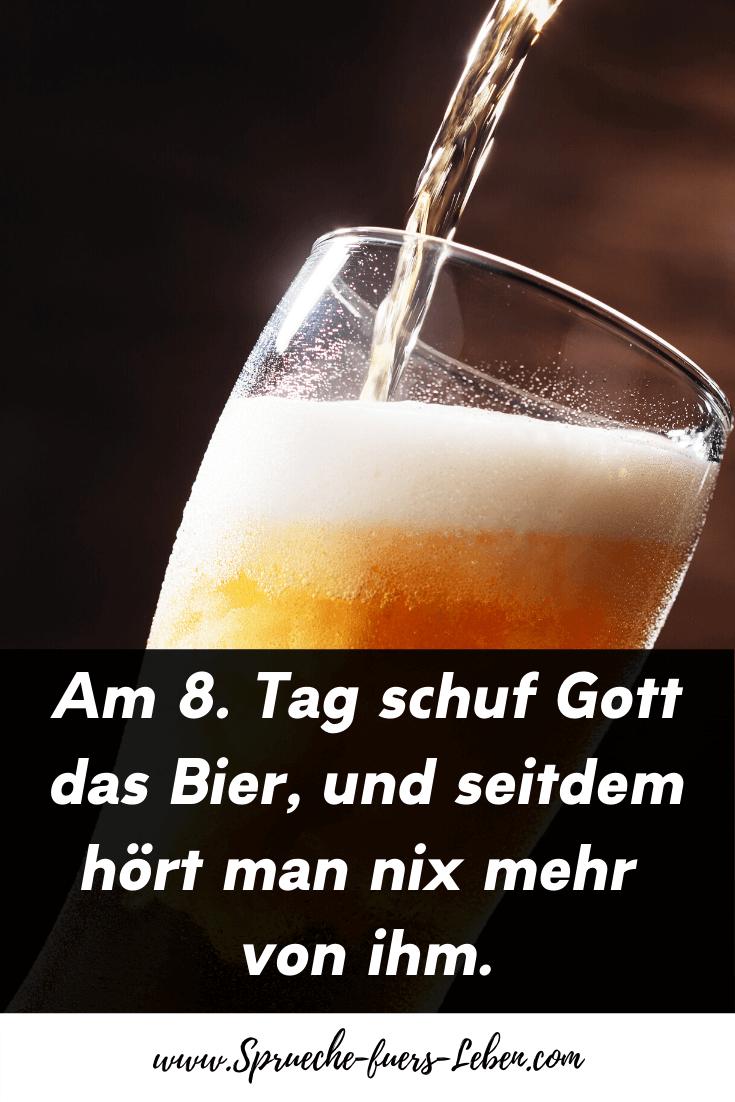 Am 8. Tag schuf Gott das Bier, und seitdem hört man nix mehr von ihm.