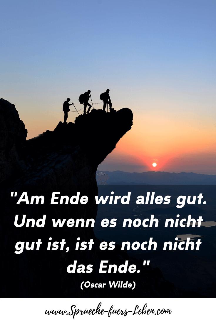 """""""Am Ende wird alles gut. Und wenn es noch nicht gut ist, ist es noch nicht das Ende."""" (Oscar Wilde)"""
