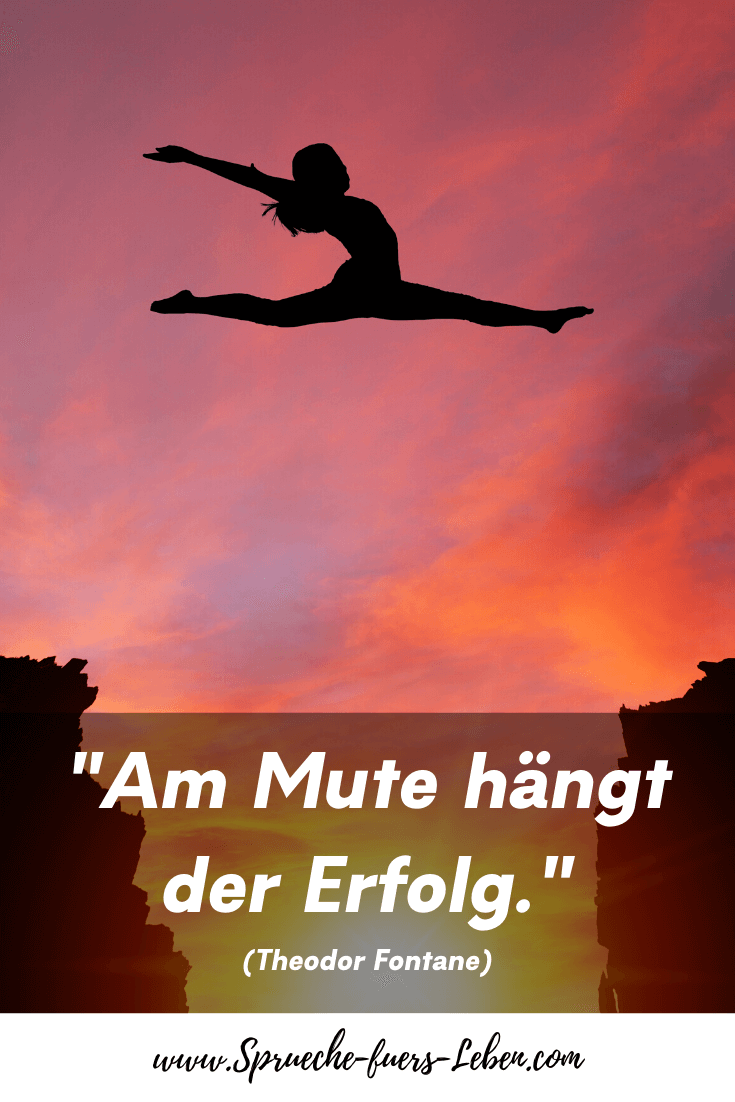 """Am Mute hängt der Erfolg."" (Theodor Fontane)"