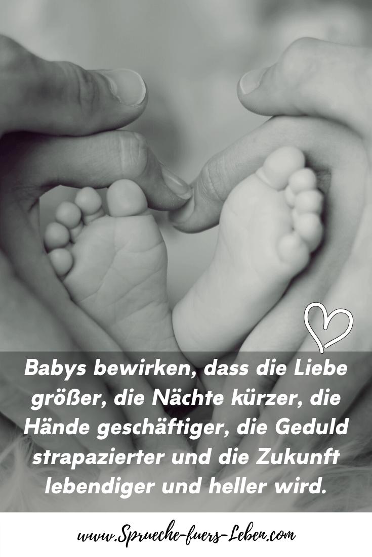 Babys bewirken, dass die Liebe größer, die Nächte kürzer, die Hände geschäftiger, die Geduld strapazierter und die Zukunft lebendiger und heller wird.