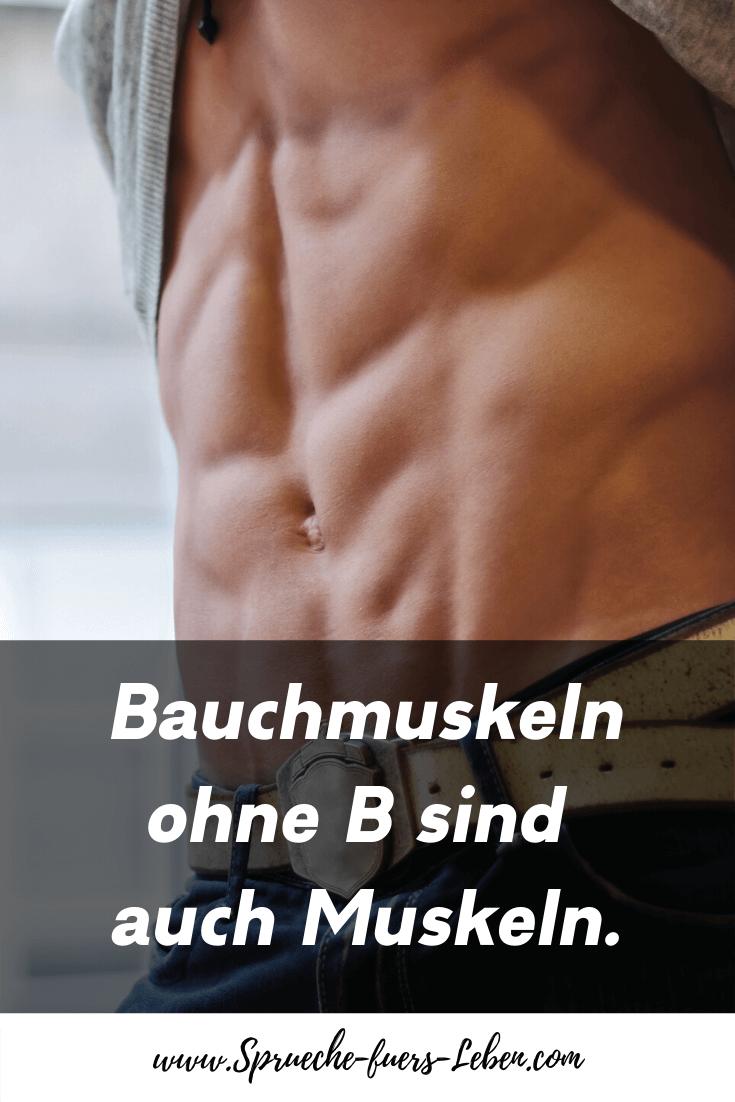Bauchmuskeln ohne B sind auch Muskeln.