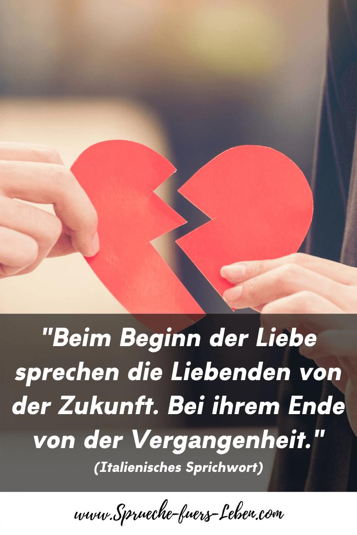 """""""Beim Beginn der Liebe sprechen die Liebenden von der Zukunft. Bei ihrem Ende von der Vergangenheit."""" (Italienisches Sprichwort)"""