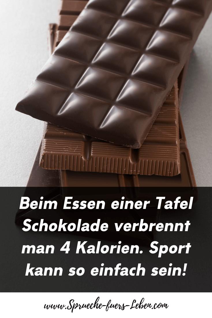 Beim Essen einer Tafel Schokolade verbrennt man 4 Kalorien. Sport kann so einfach sein!