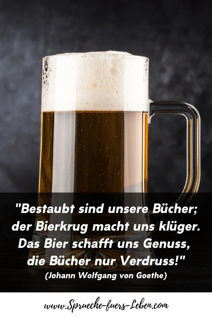 """""""Bestaubt sind unsere Bücher; der Bierkrug macht uns klüger. Das Bier schafft uns Genuss, die Bücher nur Verdruss!"""" (Johann Wolfgang von Goethe)"""