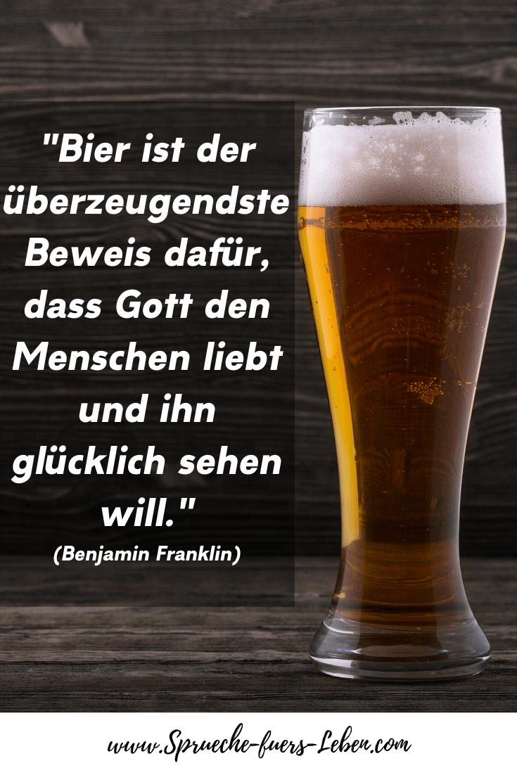 """""""Bier ist der überzeugendste Beweis dafür, dass Gott den Menschen liebt und ihn glücklich sehen will."""" (Benjamin Franklin)"""
