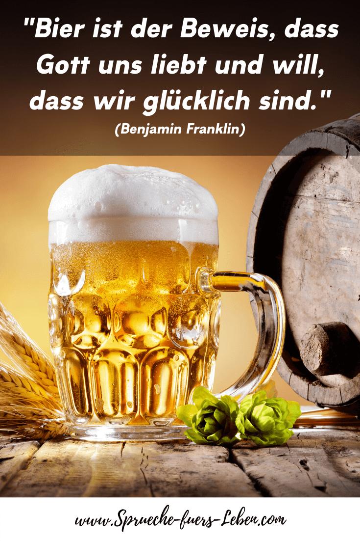 """""""Bier ist der Beweis, dass Gott uns liebt und will, dass wir glücklich sind."""" (Benjamin Franklin)"""