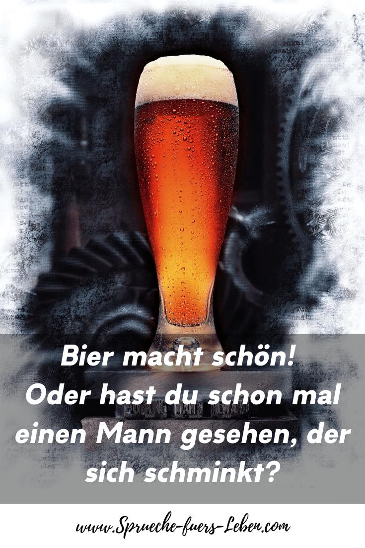 Bier macht schön! Oder hast du schon mal einen Mann gesehen, der sich schminkt?