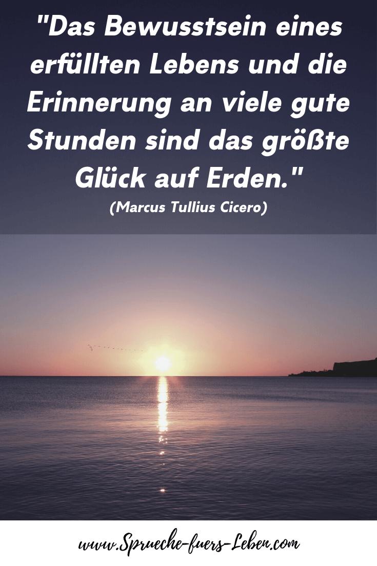 """""""Das Bewusstsein eines erfüllten Lebens und die Erinnerung an viele gute Stunden sind das größte Glück auf Erden."""" (Marcus Tullius Cicero)"""