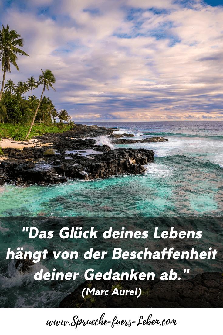"""""""Das Glück deines Lebens hängt von der Beschaffenheit deiner Gedanken ab."""" (Marc Aurel)"""