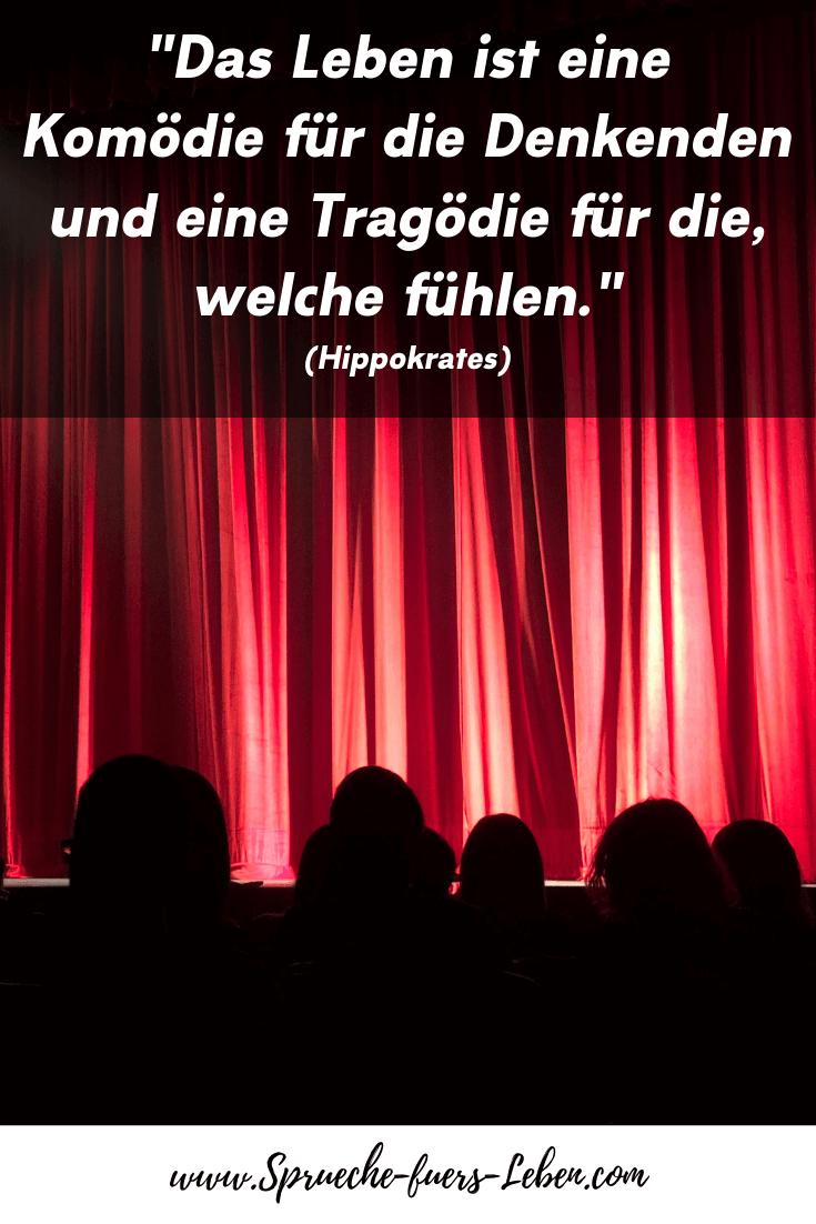 """""""Das Leben ist eine Komödie für die Denkenden und eine Tragödie für die, welche fühlen."""" (Hippokrates)"""