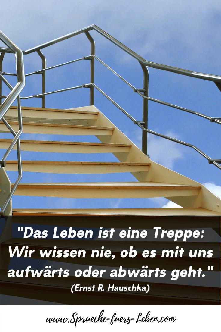 """""""Das Leben ist eine Treppe Wir wissen nie, ob es mit uns aufwärts oder abwärts geht."""" (Ernst R. Hauschka)"""