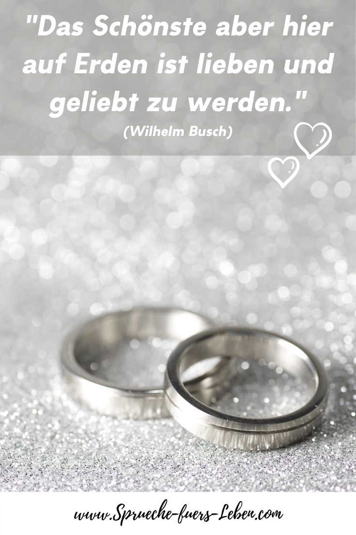 """""""Das Schönste aber hier auf Erden ist lieben und geliebt zu werden."""" (Wilhelm Busch)"""