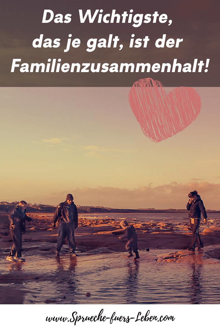 Das Wichtigste, das je galt, ist der Familienzusammenhalt!
