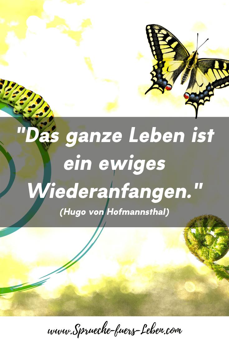 """""""Das ganze Leben ist ein ewiges Wiederanfangen."""" (Hugo von Hofmannsthal)"""
