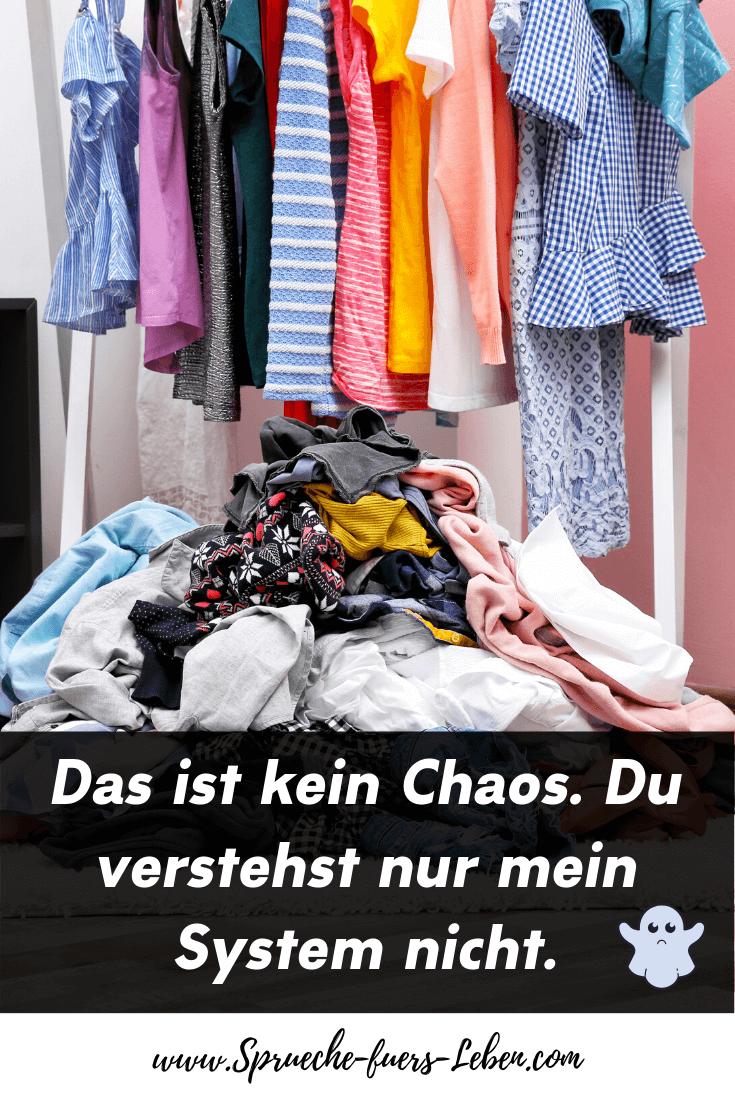 Das ist kein Chaos. Du verstehst nur mein System nicht.