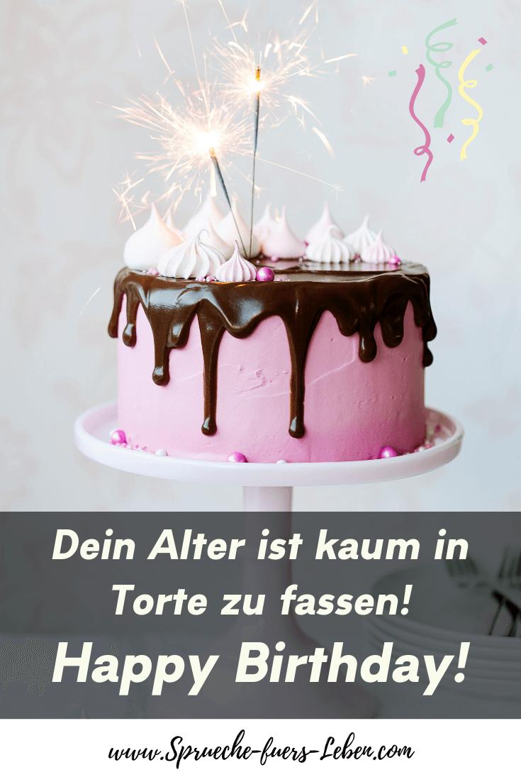 Dein Alter ist kaum in Torte zu fassen! Happy Birthday!