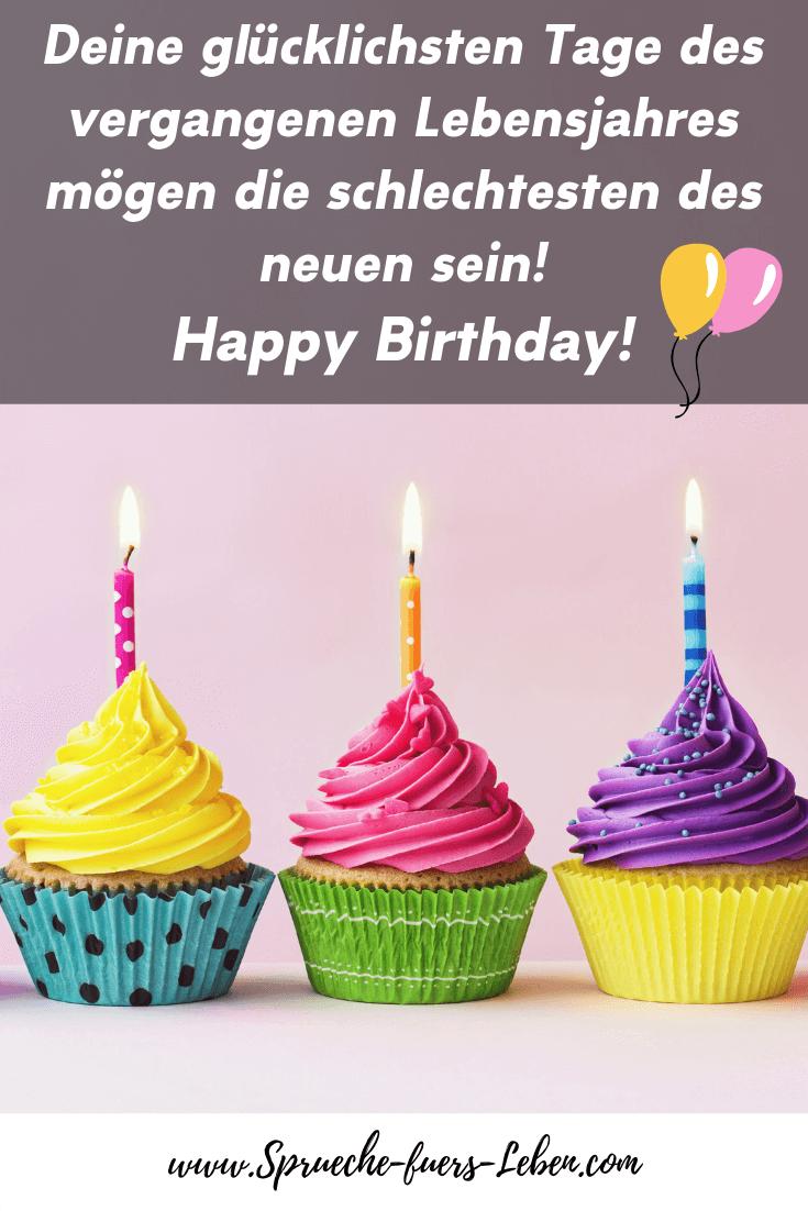 Deine glücklichsten Tage des vergangenen Lebensjahres mögen die schlechtesten des neuen sein! Happy Birthday!
