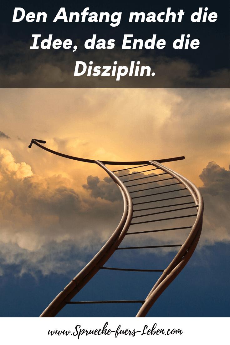 Den Anfang macht die Idee, das Ende die Disziplin.