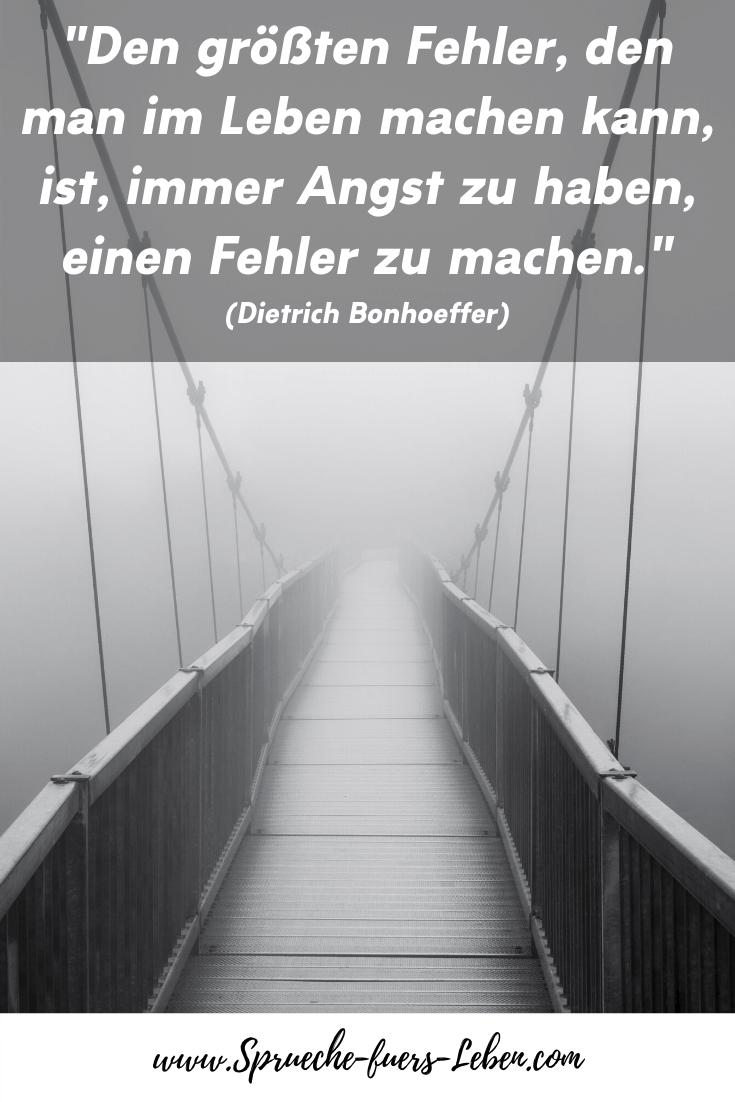 """""""Den größten Fehler, den man im Leben machen kann, ist, immer Angst zu haben, einen Fehler zu machen."""" (Dietrich Bonhoeffer)"""