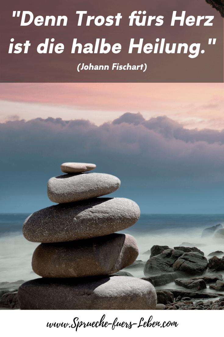 """""""Denn Trost fürs Herz ist die halbe Heilung."""" (Johann Fischart)"""