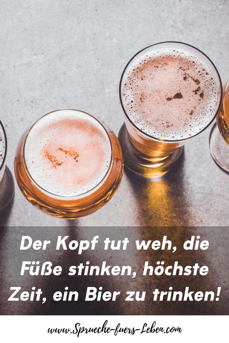 Der Kopf tut weh, die Füße stinken, höchste Zeit, ein Bier zu trinken!
