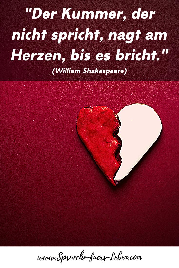 """""""Der Kummer, der nicht spricht, nagt am Herzen, bis es bricht."""" (William Shakespeare)"""