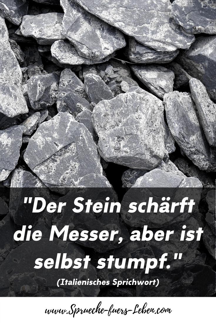 """""""Der Stein schärft die Messer, aber ist selbst stumpf."""" (Italienisches Sprichwort)"""