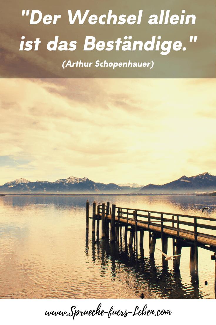 """""""Der Wechsel allein ist das Beständige."""" (Arthur Schopenhauer)"""