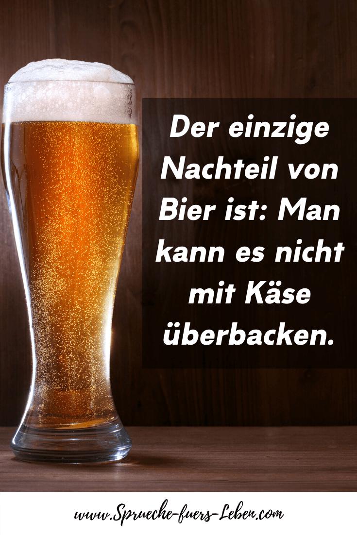 Der einzige Nachteil von Bier ist: Man kann es nicht mit Käse überbacken.