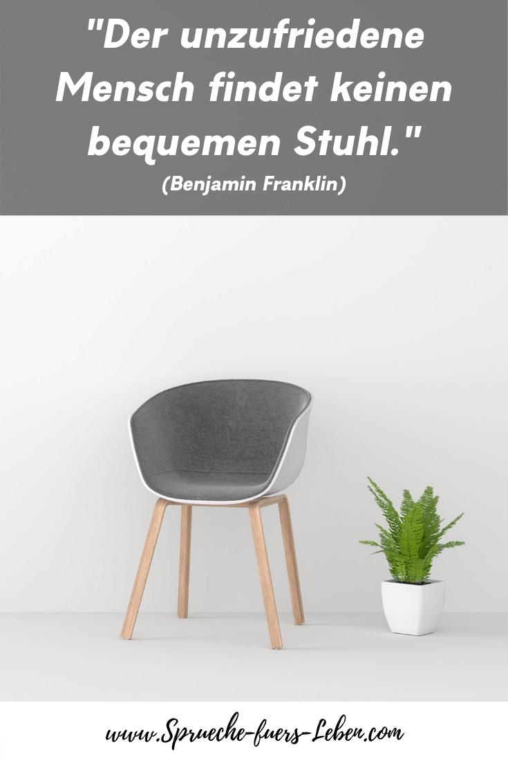 """""""Der unzufriedene Mensch findet keinen bequemen Stuhl."""" (Benjamin Franklin)"""